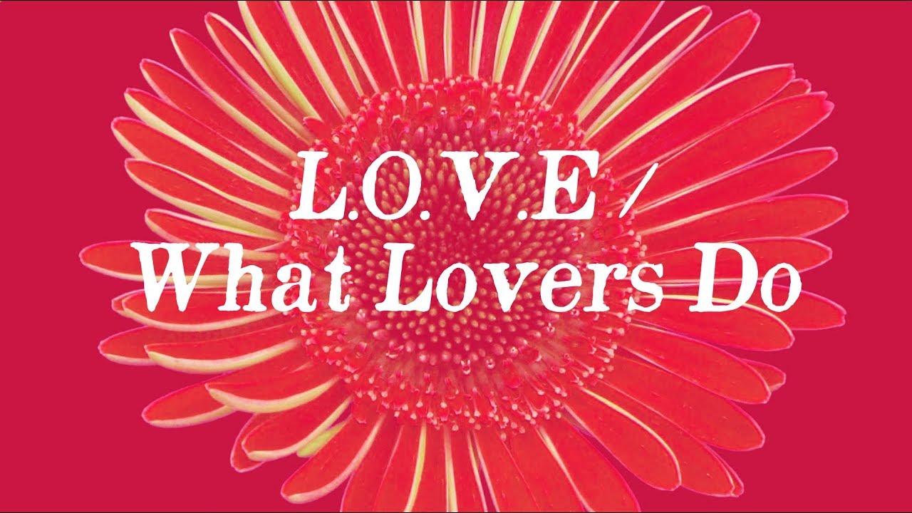 L.O.V.E./What Lovers Do