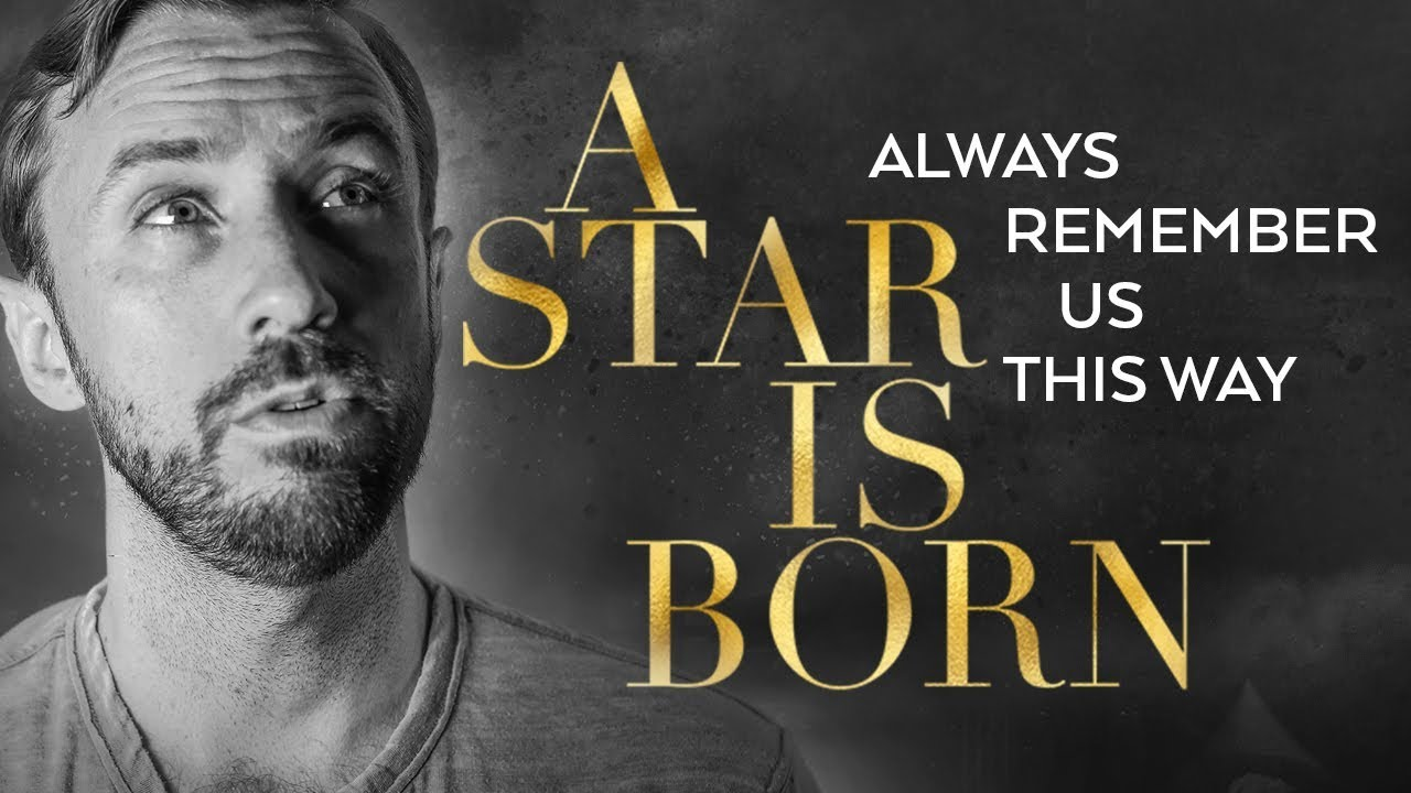 A Star is Born – Always Remember Us This Way by Lady Gaga