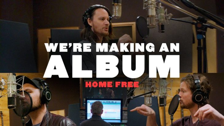 Home Free – We're Making An Album.