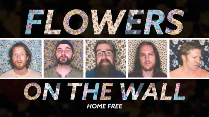 Home Free – Flowers On the Wall