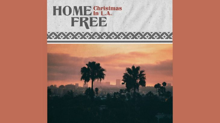 Home Free – Christmas In LA (from Warmest Winter out Nov 6)