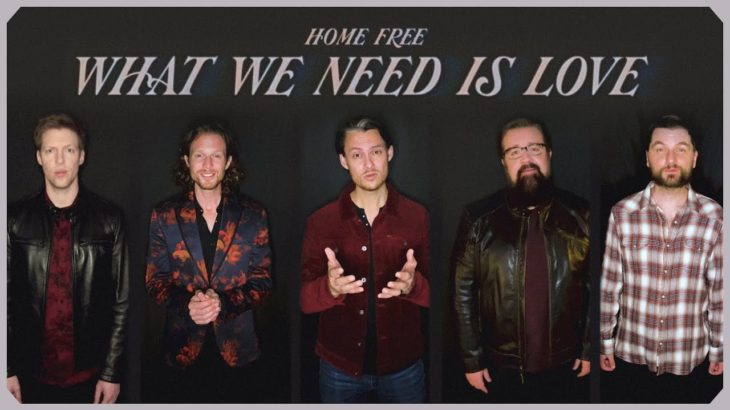 Home Free – What We Need is Love