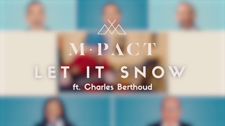 """[OFFICIAL VIDEO] m-pact – """"Let It Snow"""" (feat. Charles Berthoud)"""