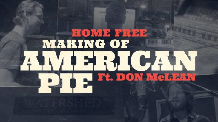 """Home Free – Making of """"American Pie"""" Ft. Don McLean"""