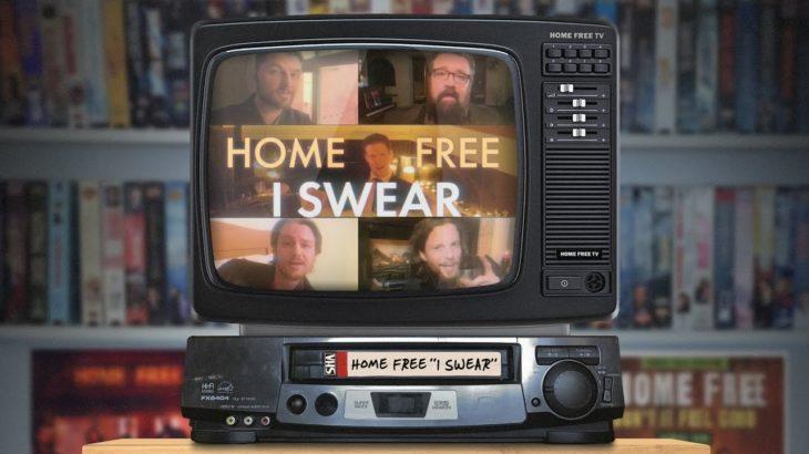 Home Free – I Swear