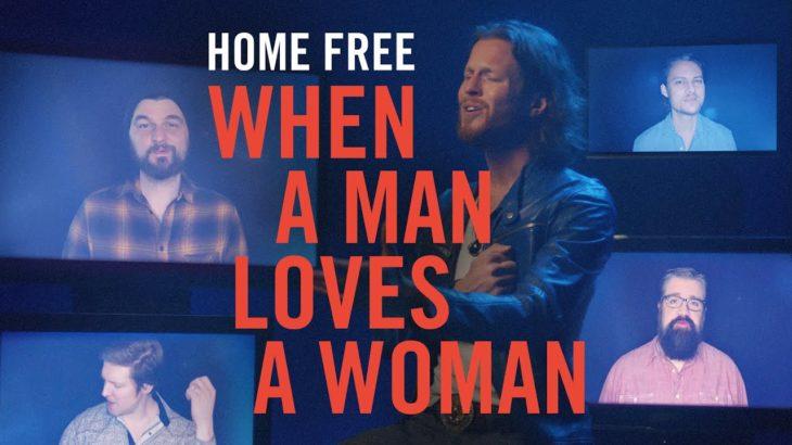 Home Free – When A Man Loves A Woman