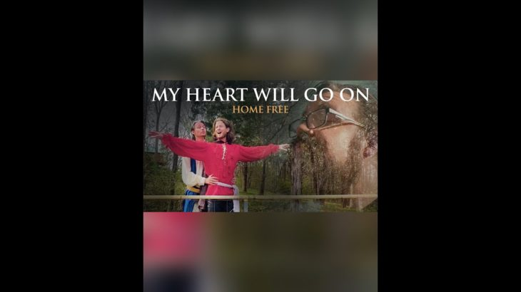 """Home Free – """"My Heart Will Go On"""""""