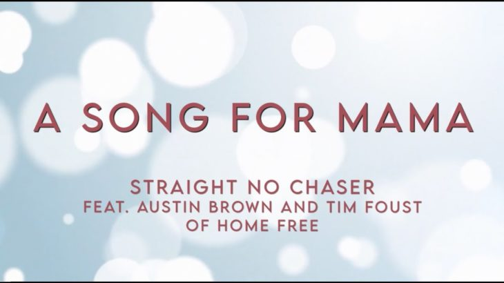 Straight No Chaser – A Song For Mama (feat. Austin Brown & Tim Foust of Home Free)