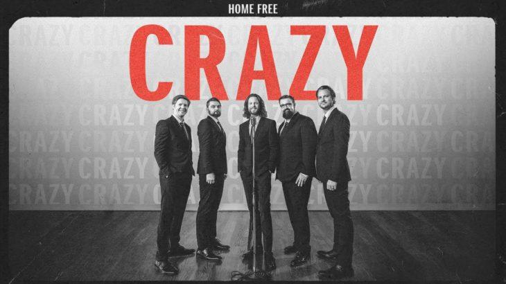 Home Free – Crazy