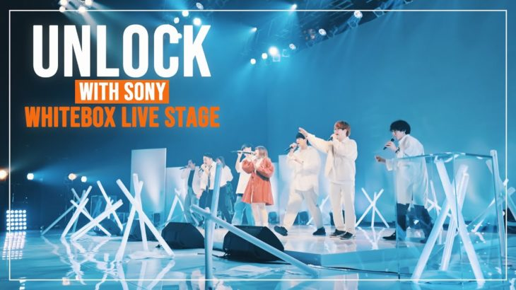 【UNLOCK with Sony】WHITEBOX LIVE STAGE